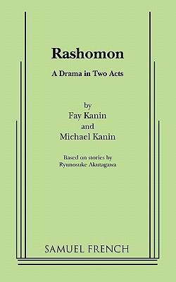 Rashomon: A Drama in Two Acts by Ryūnosuke Akutagawa, Fay Kanin, Michael Kanin