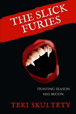 The Slick Furies by Teri Skultety