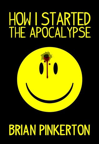 How I Started the Apocalypse by Brian Pinkerton, Hugh Howey