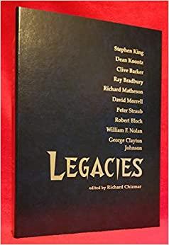 Legacies: Autographed, Limited Edition by George Clayton Johnson, Peter Straub, Robert Bloch, David Morrell, Richard Matheson, William F. Nolan, Stephen King, Richard Chizmar, Dean Koontz, Clive Barker, Ray Bradbury