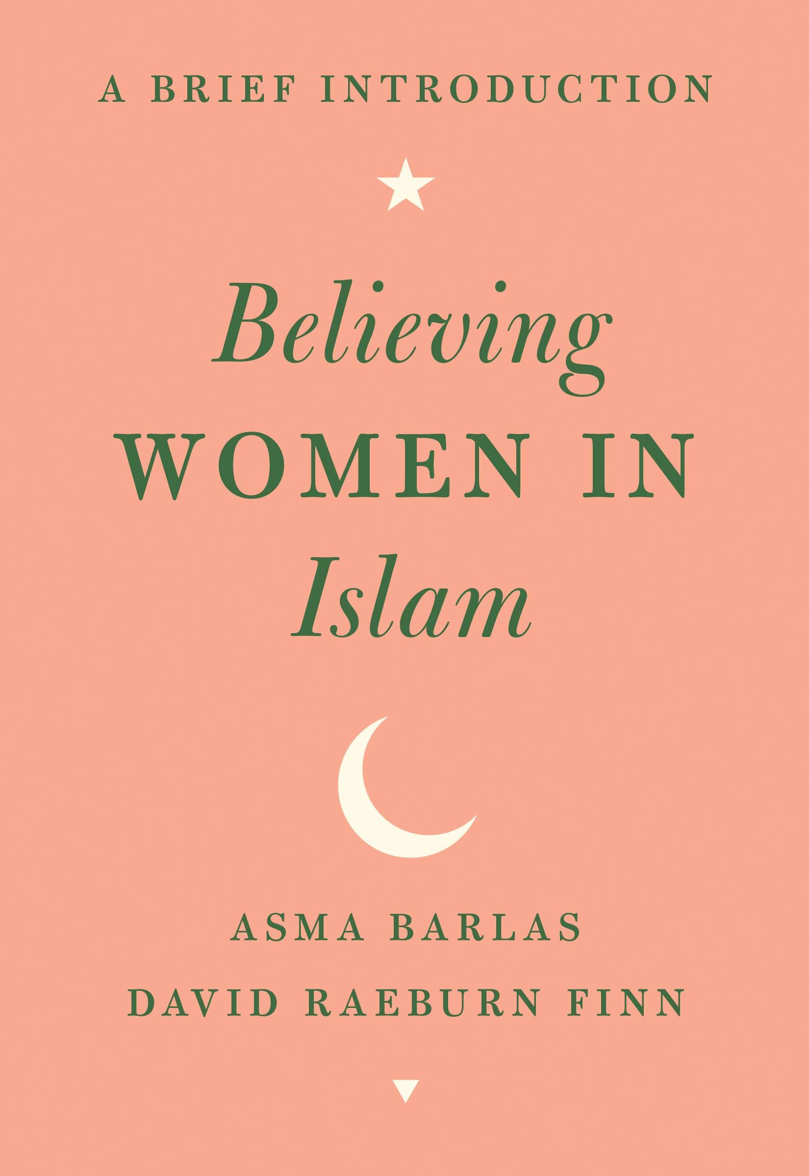 Believing Women in Islam: A Brief Introduction by Asma Barlas, David Raeburn Finn