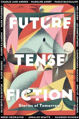 Future Tense Fiction: Stories of Tomorrow by Madeline Ashby, Charlie Jane Anders
