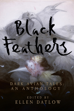 Black Feathers: Dark Avian Tales: An Anthology by Ellen Datlow