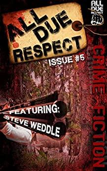 All Due Respect Issue 5 by Garnett Elliott, Mike Monson, Gabino Iglesias, Joe Sinisi, Keith Rawson, Chris Rhatigan, Paul Brazill, Steve Weddle, Angel Luis Colón