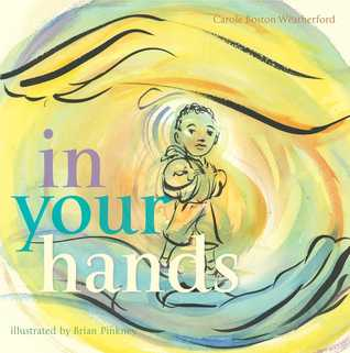 In Your Hands by Brian Pinkney, Carole Boston Weatherford