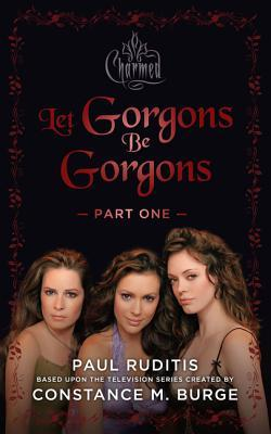 Charmed: Let Gorgons Be Gorgons Part 1: Charmed Series #2 by Paul Ruditis