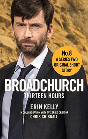 Broadchurch: Thirteen Hours (Story 8): A Series Two Original Short Story by Chris Chibnall, Erin Kelly