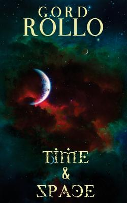 Time & Space: Rollo's Short Fiction by Everette Bell, Gord Rollo, Gene O'Neill