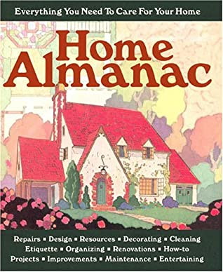 Home Almanac: Everything You Need to Care for Your Home by Alice Wong
