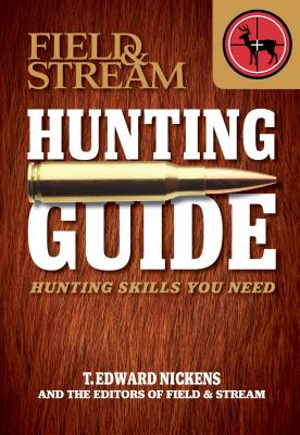 Field & Stream Hunting Guide: Hunting Skills You Need by T. Edward Nickens