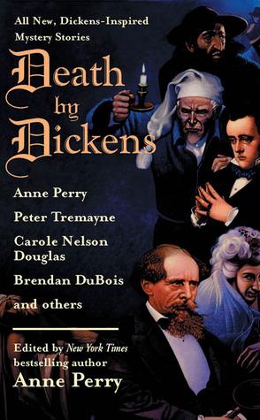 Death by Dickens by Anne Perry, Bill Crider, Gillian Linscott, Brendan DuBois, Carole Nelson Douglas, Carolyn Wheat, Marcia Talley, P.N. Elrod, Peter Tremayne, Martin Edwards, Lillian Stewart Carl