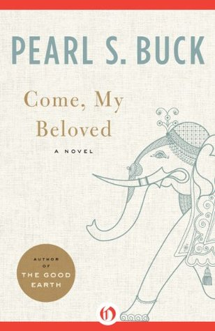 Come, My Beloved: A Novel by Pearl S. Buck