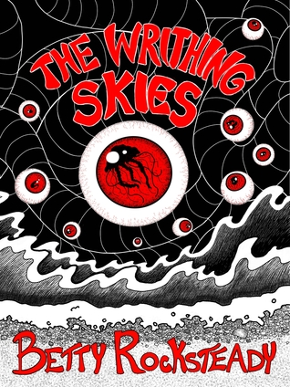 The Writhing Skies by Betty Rocksteady