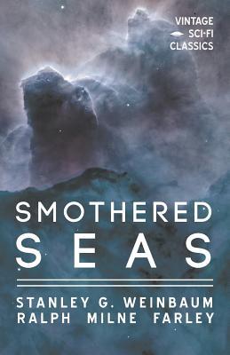 Smothered Seas by Ralph Milne Farley, Stanley G. Weinbaum