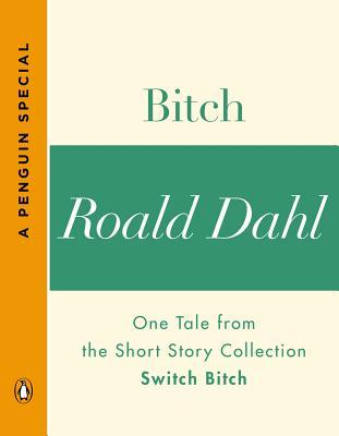 Bitch: One Tale from the Short Story Collection Switch Bitch by Roald Dahl