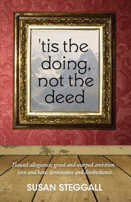'Tis the Doing, Not the Deed by Susan Steggall