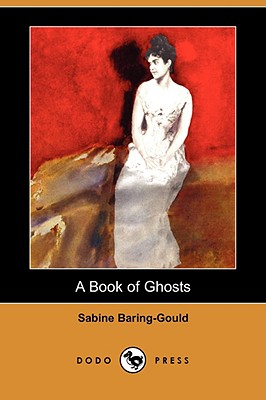 A Book of Ghosts (Dodo Press) by Sabine Baring-Gould