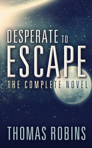Desperate to Escape: The Complete Novel by Thomas Robins