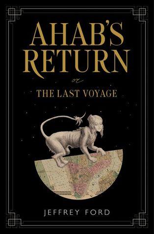 Ahab's Return: or, The Last Voyage by Jeffrey Ford