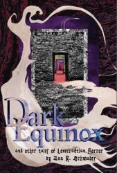 Dark Equinox and Other Tales of Lovecraftian Horror by Ann K. Schwader