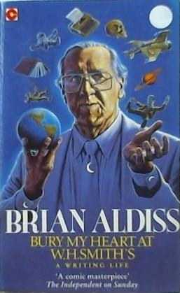 Bury My Heart At W.H.Smith's (Coronet Books) by Brian W. Aldiss