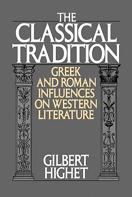 The Classical Tradition: Greek and Roman Influences on Western Literature by Gilbert Highet