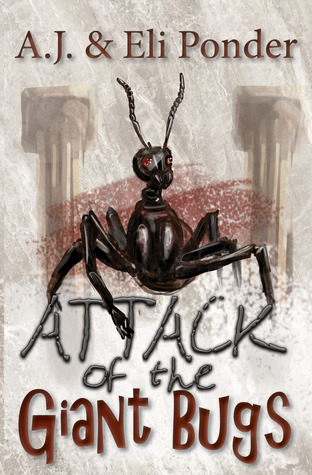Attack of the Giant Bugs by Eli Ponder, A.J. Ponder