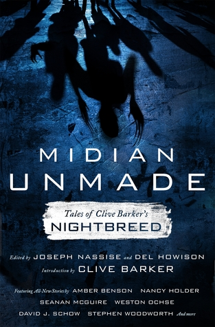 Midian Unmade: Tales of Clive Barker's Nightbreed by Ian Rogers, Amber Benson, Weston Ochse, Shaun Meeks, Brian Craddock, David J. Schow, Nancy Holder, Seanan McGuire, Joseph Nassise, Clive Barker, Del Howison, Stephen Woodworth
