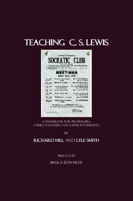 Teaching C.S. Lewis: A Handbook for Professors, Church Leaders, and Lewis Enthusiasts by Lyle Smith, Richard Hill