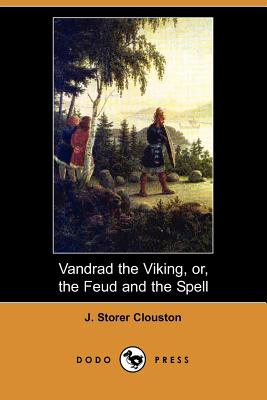 Vandrad the Viking, Or, the Feud and the Spell (Dodo Press) by J. Storer Clouston