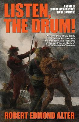 Listen, the Drum!: A Novel of Washington's First Command by Robert Edmond Alter