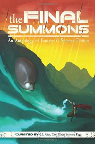 The Final Summons: A New England Speculative Writers Anthology by E.J. Stevens, Scott Goudsward, C.L. Alden, C.H. Duryea, Jeremy Flagg, Morgan Sylvia, Chris Philbrook, Craig Martelle, Trisha Wooldridge, Michael Bailey