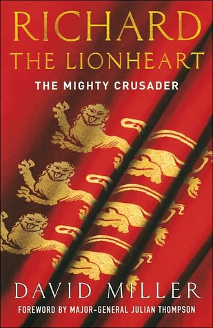 Richard The Lionheart: The Mighty Crusader by Julian Thompson, David Miller