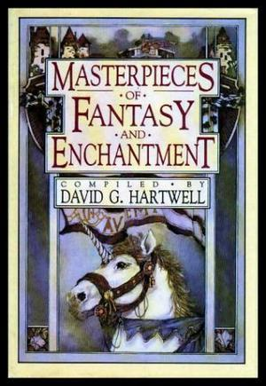 Masterpieces of Fantasy and Enchantment by David G. Hartwell, Kathryn Cramer