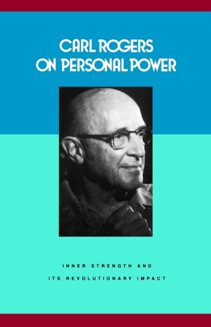 On Personal Power: Inner Strength and Its Revolutionary Impact by Carl R. Rogers, Alan Nelson