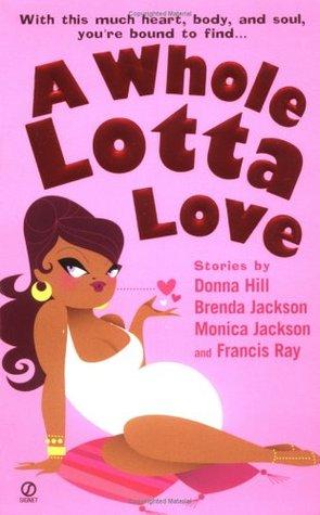 A Whole Lotta Love by Francis Ray, Donna Hill, Monica Jackson, Brenda Jackson