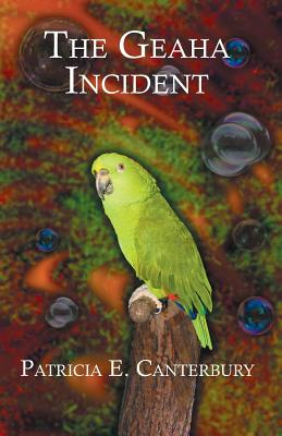The Geaha Incident by Patricia E. Canterbury
