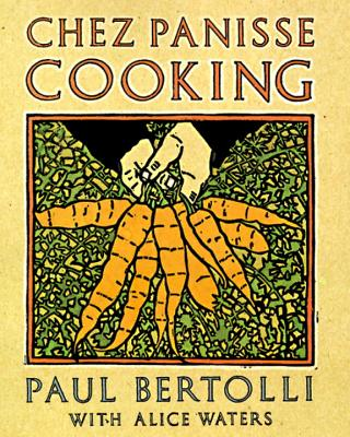 Chez Panisse Cooking: A Cookbook by Alice Waters, Paul Bertolli