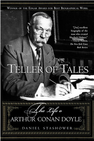 Teller of Tales: The Life of Arthur Conan Doyle by Daniel Stashower