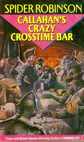 Callahan's Crazy Crosstime Bar by Spider Robinson
