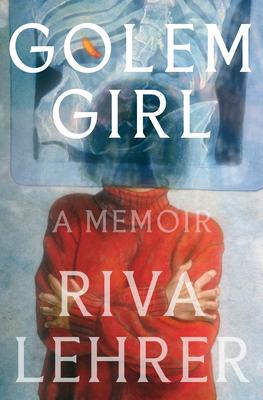 Golem Girl: A Memoir by Riva Lehrer