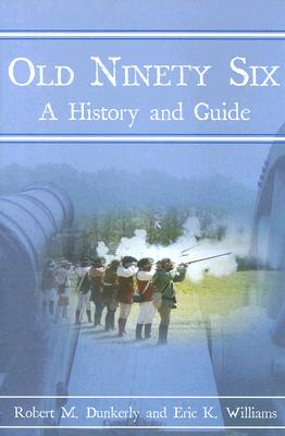Old Ninety Six: A History and Guide by Robert Dunkerly, Eric Williams