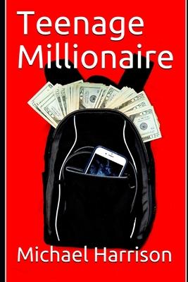 Teenage Millionaire by Michael Harrison