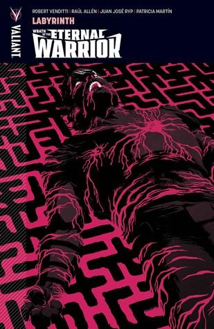 Wrath of the Eternal Warrior, Volume 2: Labyrinth by Dave Sharpe, Robert Venditti, Michael Spicer, Borja Pindado, David Astruga, Patricia Martín, Robert Gill, Juan José Ryp, Raul Allen