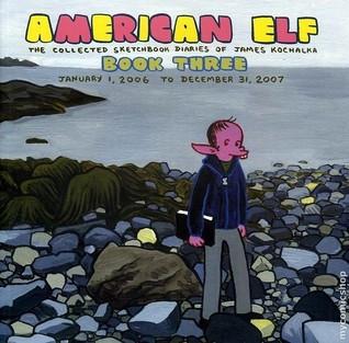 American Elf: The Collected Sketchbook Diaries, Vol. 3 by James Kochalka