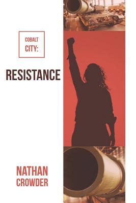 Cobalt City: Resistance by Nathan Crowder