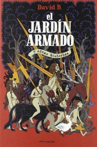 EL JARDIN ARMADO Y OTRAS HISTORIAS (EL PROFETA VELADO; EL TAMBOR ENAMORADO) by David B.
