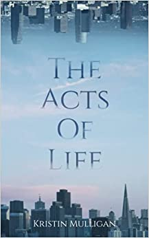 The Acts Of Life by Kristin Mulligan