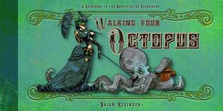 Walking Your Octopus: A Guidebook to the Domesticated Cephalopod by Brian Kesinger