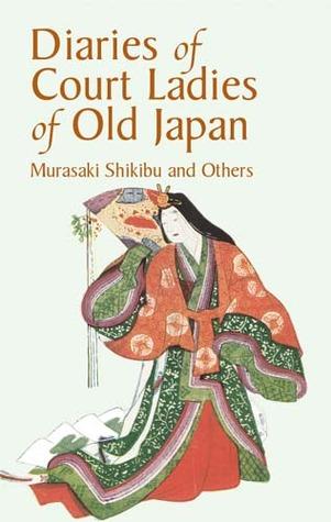 Diaries of Court Ladies of Old Japan by Kochi Doi, Lady Sarashina, Murasaki Shikibu, Izumi Shikibu, Amy Lowell, Annie Shepley Omori
